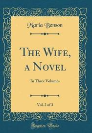The Wife, a Novel, Vol. 2 of 3 by Maria Benson image