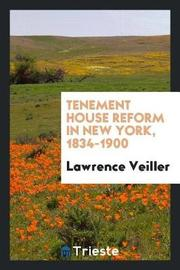 Tenement House Reform in New York, 1834-1900 by Lawrence Veiller