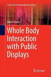 Whole Body Interaction with Public Displays by Robert Walter
