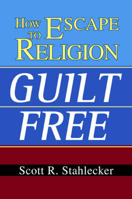 How to Escape Religion Guilt Free by Scott R. Stahlecker image