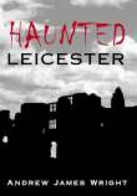 Haunted Leicester by Andrew James Wright image