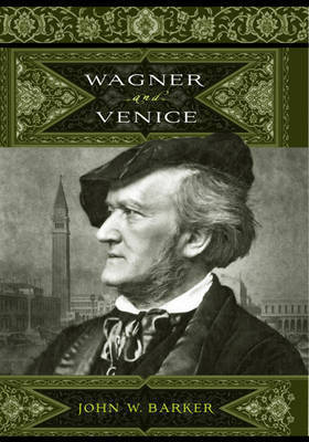 Wagner and Venice by John W. Barker