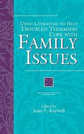 Using Literature to Help Troubled Teenagers Cope with Family Issues by Joan F. Kaywell
