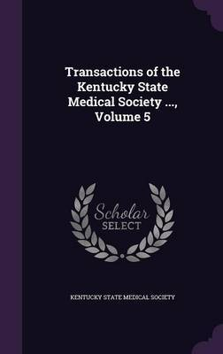 Transactions of the Kentucky State Medical Society ..., Volume 5 image