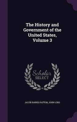 The History and Government of the United States, Volume 3 by Jacob Harris Patton image