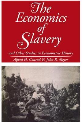 The Economics of Slavery by Alfred H. Conrad
