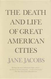 The Death and Life of Great American Cities by Jane Jacobs