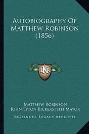 Autobiography of Matthew Robinson (1856) Autobiography of Matthew Robinson (1856) by Matthew Robinson