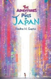 The Adventures of Pugs in Japan by Radha H Gupta