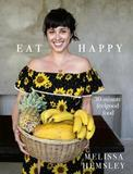 Eat Happy: 30-minute Feelgood Food by Melissa Hemsley