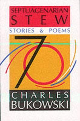 Septuagenarian Stew by Charles Bukowski