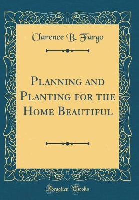 Planning and Planting for the Home Beautiful (Classic Reprint) by Clarence B Fargo image