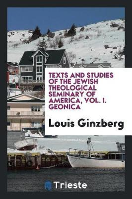 Texts and Studies of the Jewish Theological Seminary of America, Vol. I. Geonica by Louis Ginzberg image