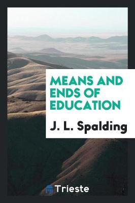 Means and Ends of Education by J.L. Spalding image