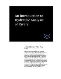An Introduction to Hydraulic Analysis of Rivers by J Paul Guyer