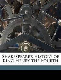 Shakespeare's History of King Henry the Fourth Volume 1 by William Shakespeare