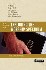 Exploring the Worship Spectrum by Paul F.M. Zahl