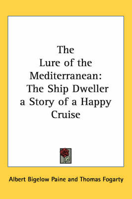 The Lure of the Mediterranean: The Ship Dweller a Story of a Happy Cruise by Albert Bigelow Paine