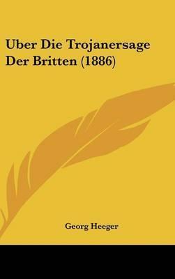 Uber Die Trojanersage Der Britten (1886) by Georg Heeger