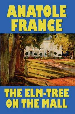 The Elm-Tree on the Mall by Anatole France