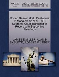 Robert Beaver et al., Petitioners V. Maria Alaniz et al. U.S. Supreme Court Transcript of Record with Supporting Pleadings by Alan B Exelrod