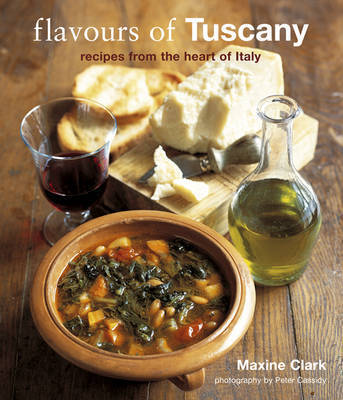 Flavours of Tuscany: Recipes from the Heart of Italy by Maxine Clark image