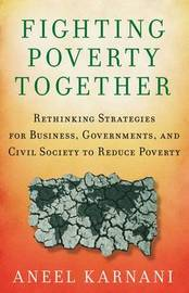 Fighting Poverty Together by Aneel Karnani