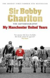 My Manchester United Years: The Autobiography by Bobby Charlton