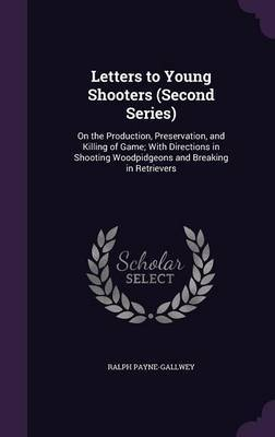 Letters to Young Shooters (Second Series) by Ralph Payne-Gallwey image