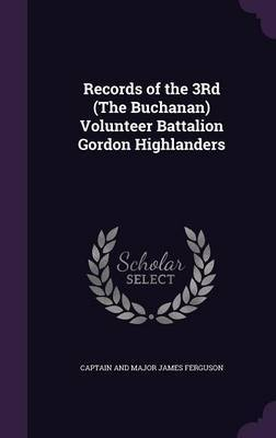 Records of the 3rd (the Buchanan) Volunteer Battalion Gordon Highlanders by Captain And Major James Ferguson image
