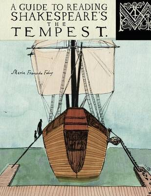 A Guide to Reading Shakespeare's The Tempest by Maria Franziska Fahey