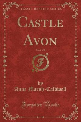 Castle Avon, Vol. 2 of 3 (Classic Reprint) by Anne Marsh Caldwell