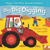 Awesome Engines: Dig Dig Digging Padded Board Book by Margaret Mayo