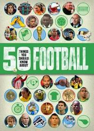 50 things you should know about:Football by Aidan Keir Radnedge