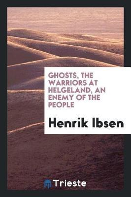 Ghosts, the Warriors at Helgeland, an Enemy of the People by Henrik Ibsen image