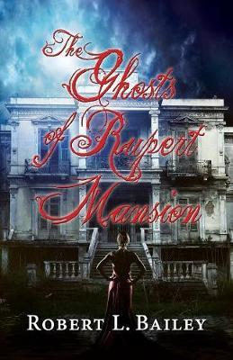 The Ghosts of Rupert Mansion by Robert L Bailey image