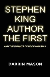 Stephen King Author the First and the Knights of Rock and Roll by Darrin Mason