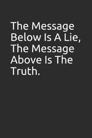 The Message Below Is a Lie, the Message Above Is the Truth. by Tm Books