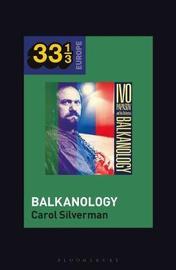 Ivo Papasov's Balkanology by Carol Silverman