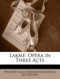 Lakm: Opera in Three Acts by Philippe Gille
