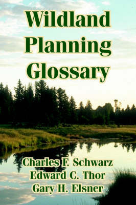 Wildland Planning Glossary by Charles, F. Schwarz