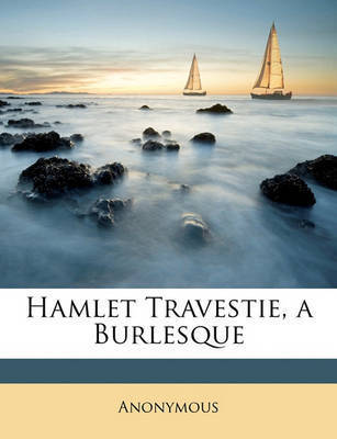 Hamlet Travestie, a Burlesque by * Anonymous