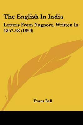 The English In India: Letters From Nagpore, Written In 1857-58 (1859) by Evans Bell