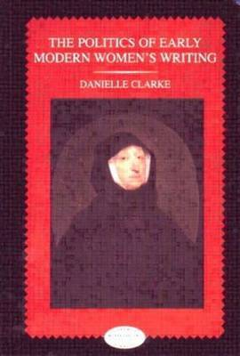 The Politics of Early Modern Women's Writing by Danielle Clarke image