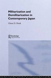 Militarisation and Demilitarisation in Contemporary Japan by Glenn D Hook