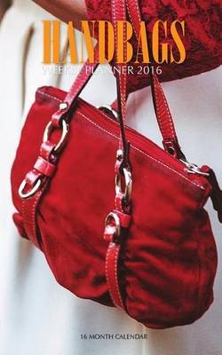 Handbags Weekly Planner 2016: 16 Month Calendar by Jack Smith image