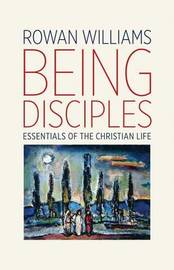 Being Disciples by Rowan Williams
