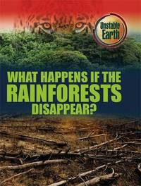 Unstable Earth: What Happens if the Rainforests Disappear? by Mary Colson