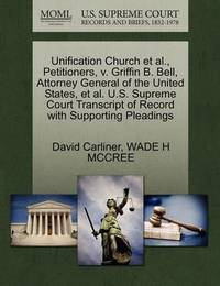 Unification Church et al., Petitioners, V. Griffin B. Bell, Attorney General of the United States, et al. U.S. Supreme Court Transcript of Record with Supporting Pleadings by David Carliner