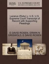 Lazarus (Ruby) V. U.S. U.S. Supreme Court Transcript of Record with Supporting Pleadings by E David Rosen